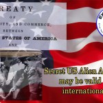 Secret US alien agreements may be valid under international law
