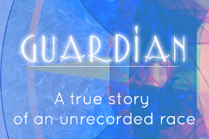 Guardian - A True Story of an unrecorded race