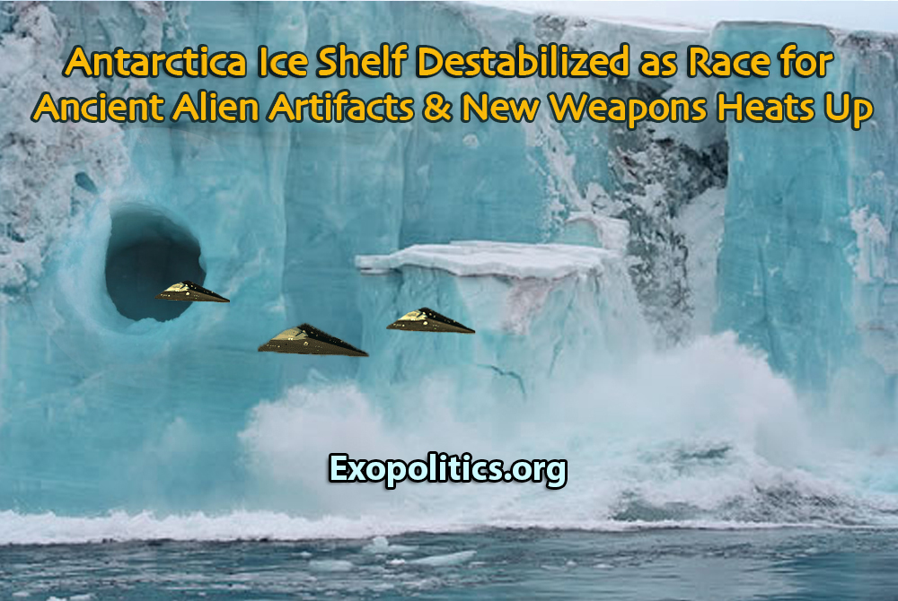 Antarctic Ice Shelf Destabilized as Race for Ancient Alien Artifacts & New Weapons Heats Up