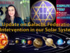 Update on Galactic Federation Intervention in our Solar System